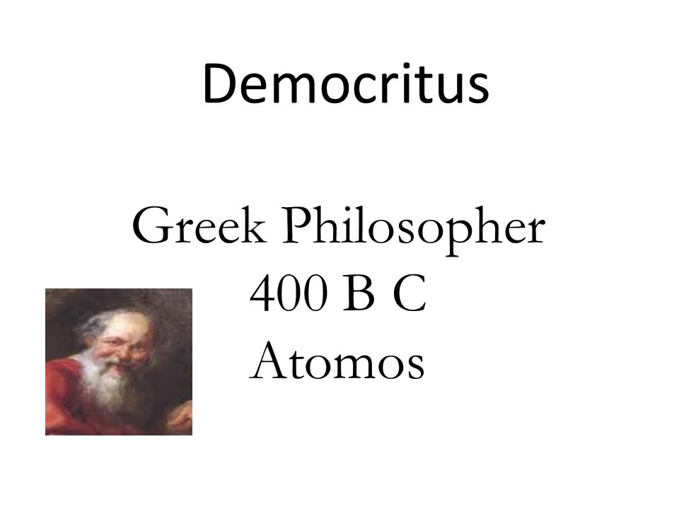 Democritus Greek Philosopher 400 B C Atomos
