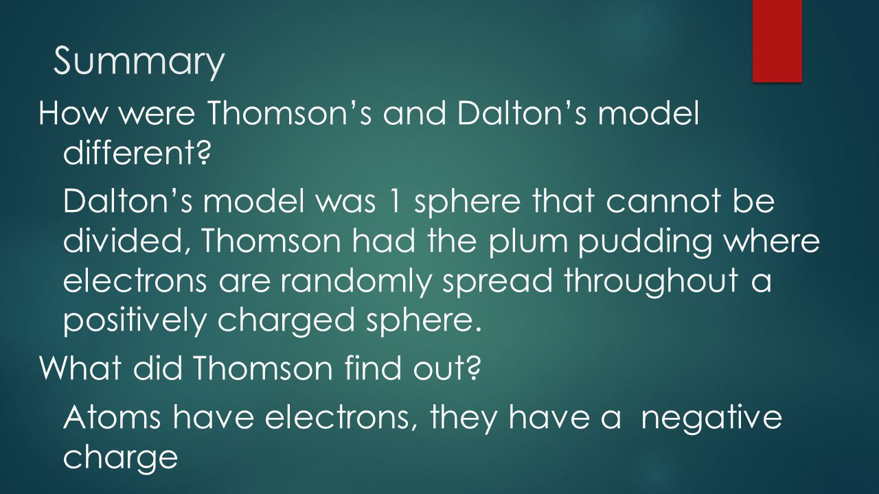 Summary How were Thomson's and Dalton's model different