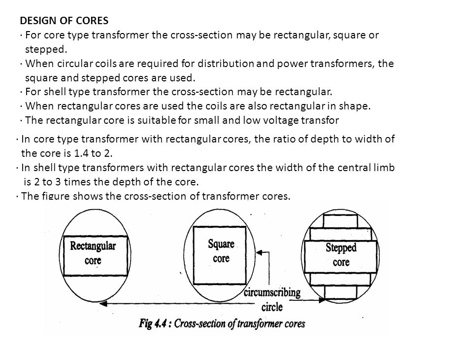 DESIGN OF CORES · For core type transformer the cross-section may be rectangular, square or. stepped.