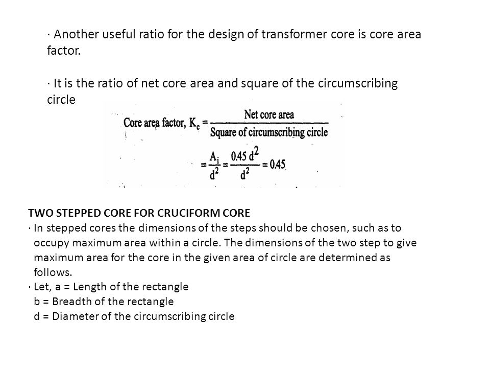 · Another useful ratio for the design of transformer core is core area factor.
