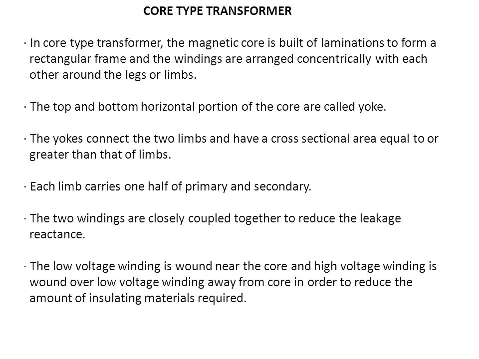 CORE TYPE TRANSFORMER · In core type transformer, the magnetic core is built of laminations to form a.