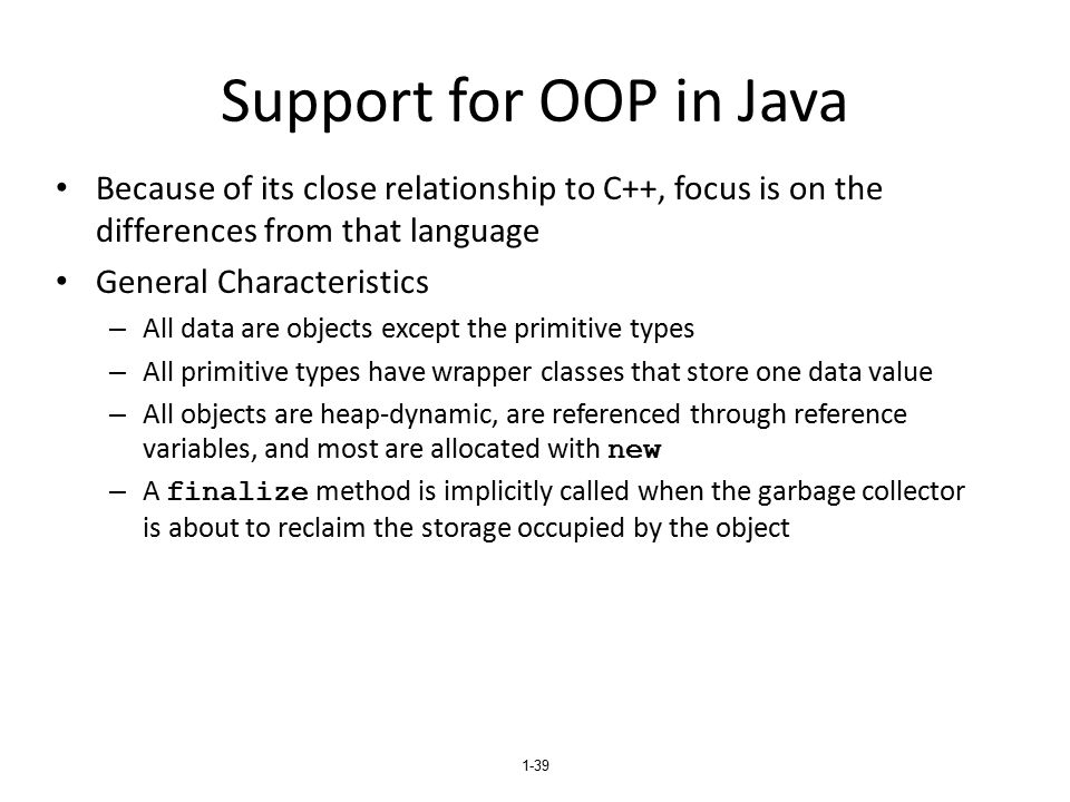 Support for OOP in Java Because of its close relationship to C++, focus is on the differences from that language.