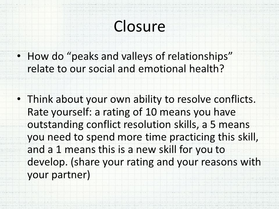Closure How do peaks and valleys of relationships relate to our social and emotional health