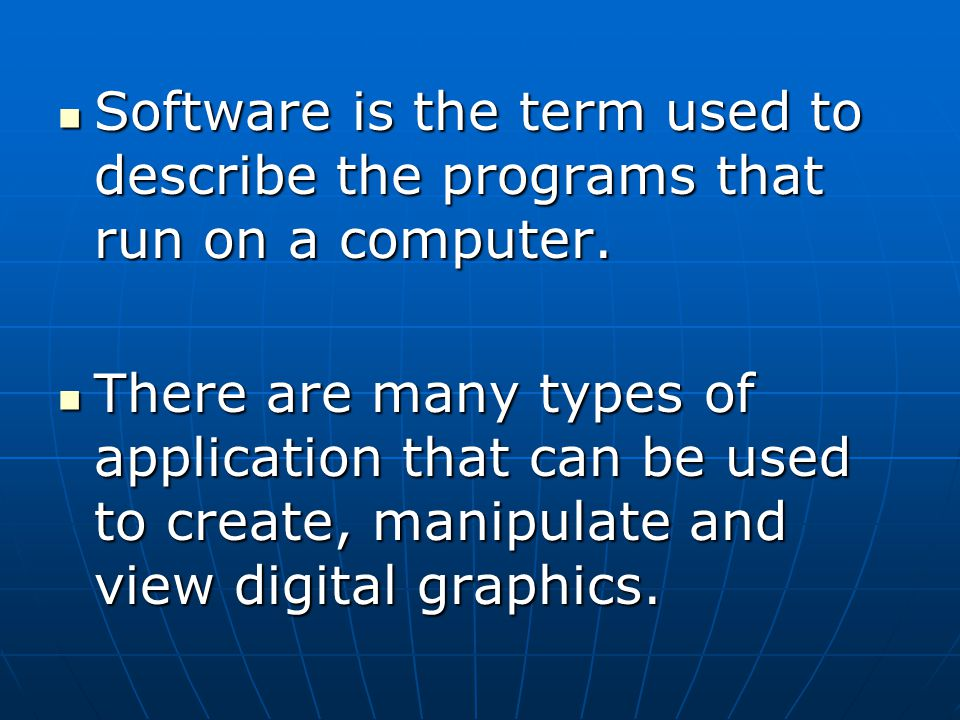 Software is the term used to describe the programs that run on a computer.
