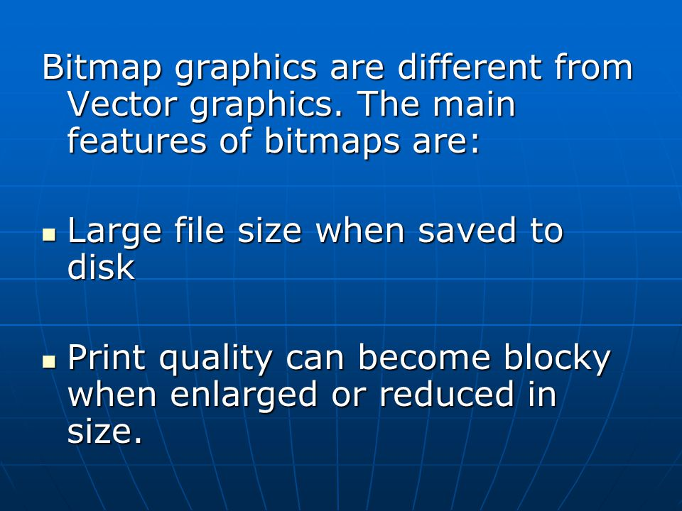 Bitmap graphics are different from Vector graphics