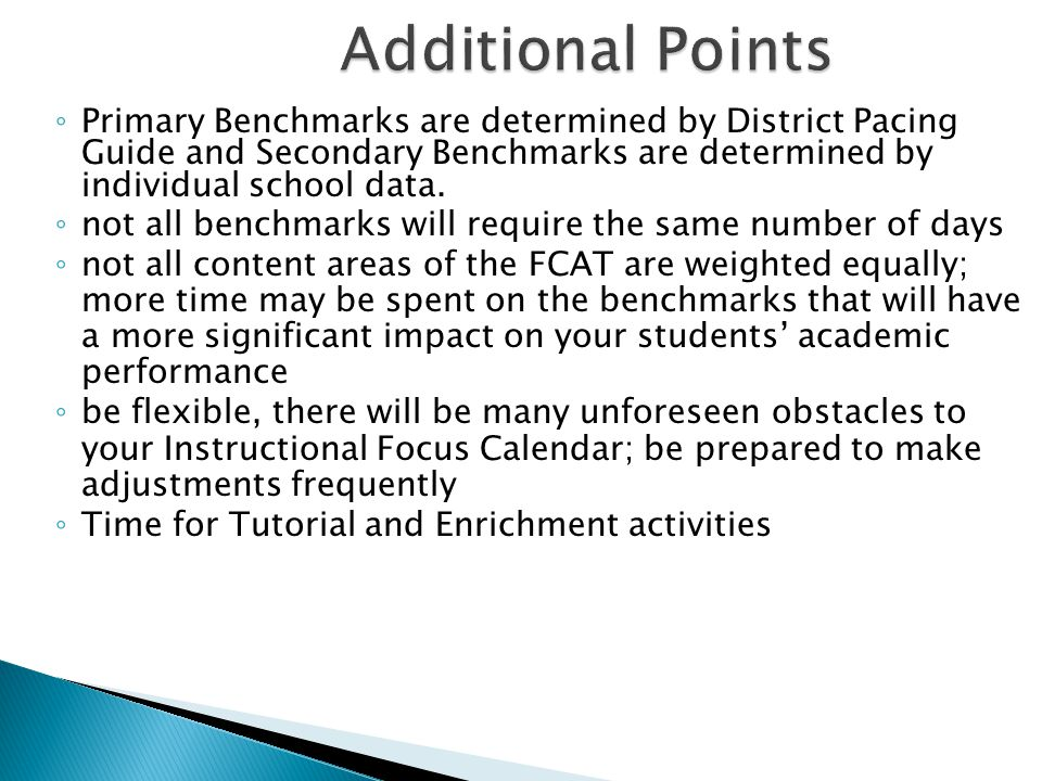 Additional Points Primary Benchmarks are determined by District Pacing Guide and Secondary Benchmarks are determined by individual school data.