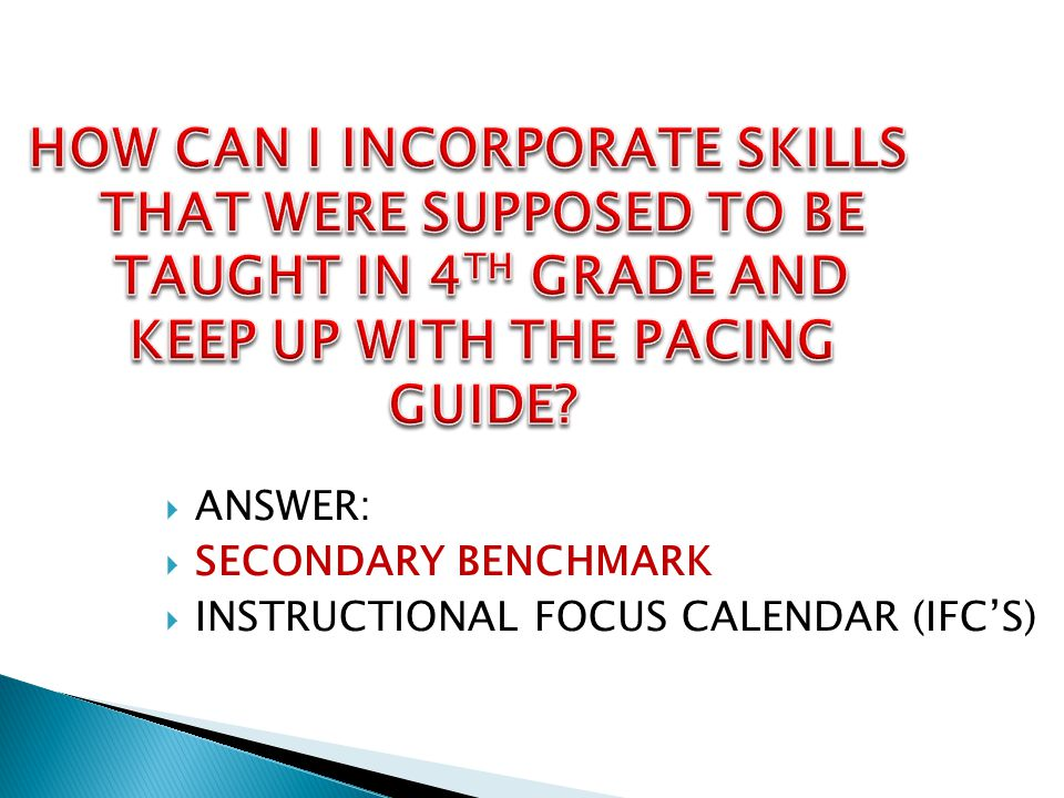 HOW CAN I INCORPORATE SKILLS THAT WERE SUPPOSED TO BE TAUGHT IN 4TH GRADE AND KEEP UP WITH THE PACING GUIDE