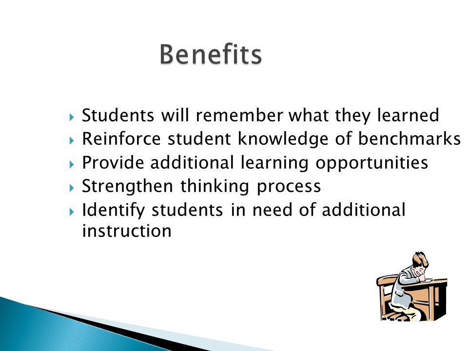 Benefits Students will remember what they learned