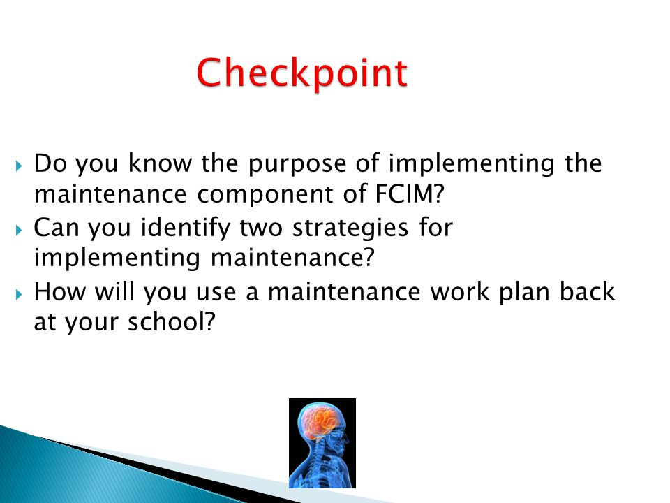 Checkpoint Do you know the purpose of implementing the maintenance component of FCIM