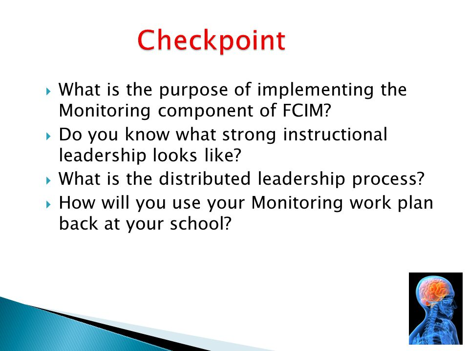 Checkpoint What is the purpose of implementing the Monitoring component of FCIM Do you know what strong instructional leadership looks like