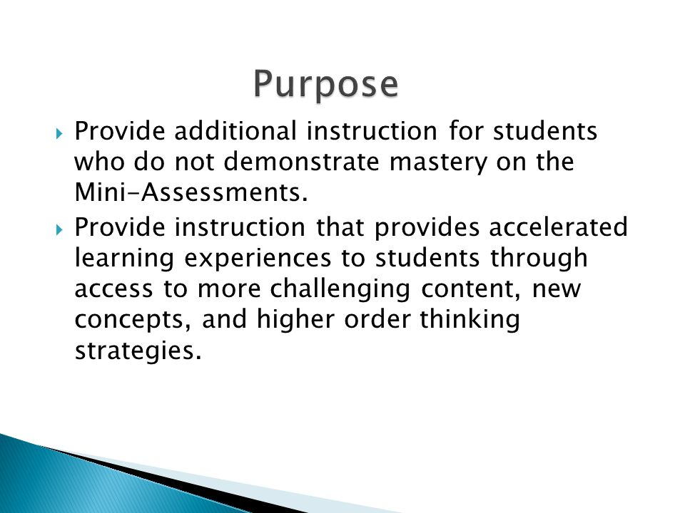 Purpose Provide additional instruction for students who do not demonstrate mastery on the Mini-Assessments.