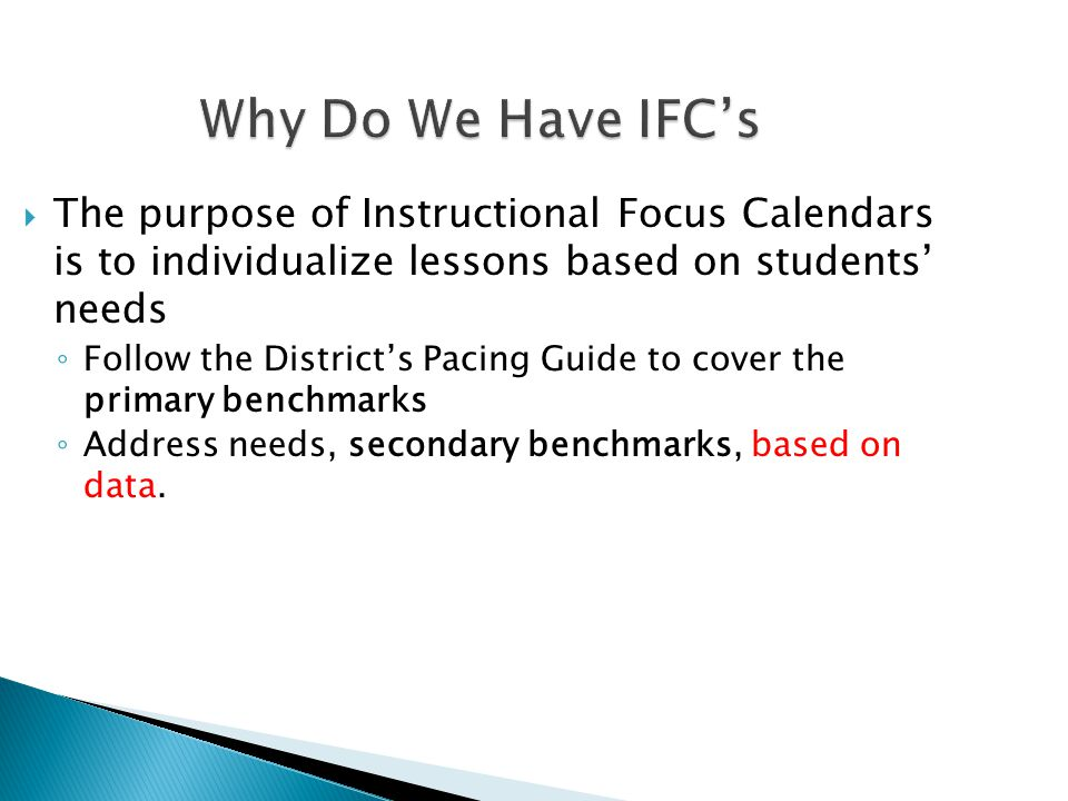 Why Do We Have IFC's The purpose of Instructional Focus Calendars is to individualize lessons based on students' needs.