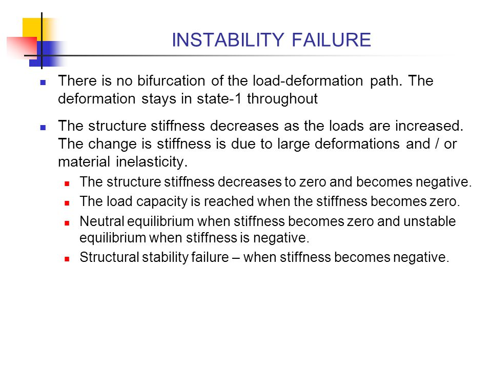 INSTABILITY FAILURE There is no bifurcation of the load-deformation path. The deformation stays in state-1 throughout.