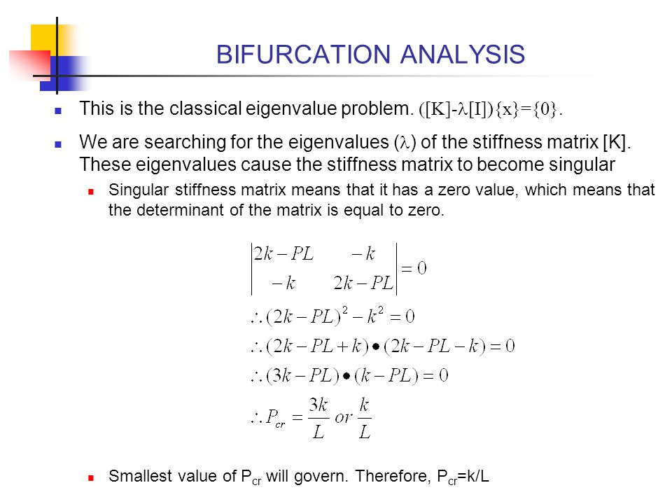 BIFURCATION ANALYSIS This is the classical eigenvalue problem. ([K]-l[I]){x}={0}.