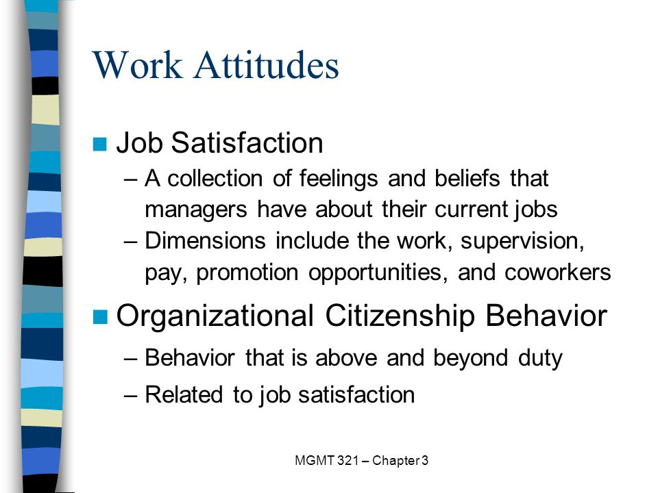 organizational behavior chapter 3 attitudes and job satisfaction ppt Attitudes and job satisfaction 3 attitude isn't everything, but it's close  in this  chapter, we look at attitudes, their link to behavior, and how employees'   important attitudes are perceived organizational support and employee  engagement.
