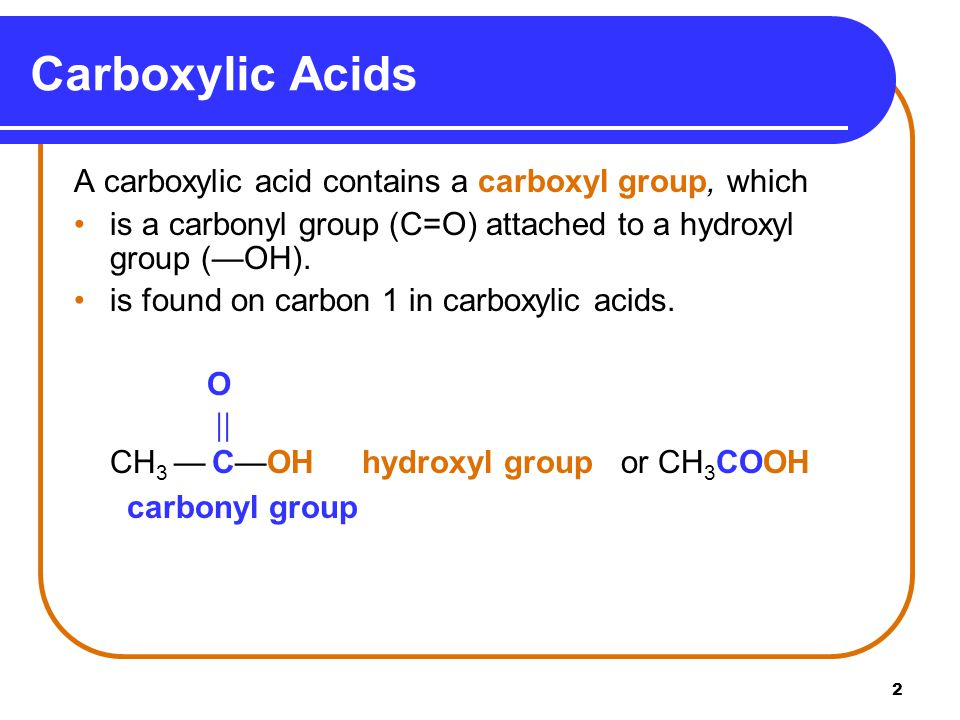 Carboxylic Acids O A carboxylic acid contains a carboxyl group, which