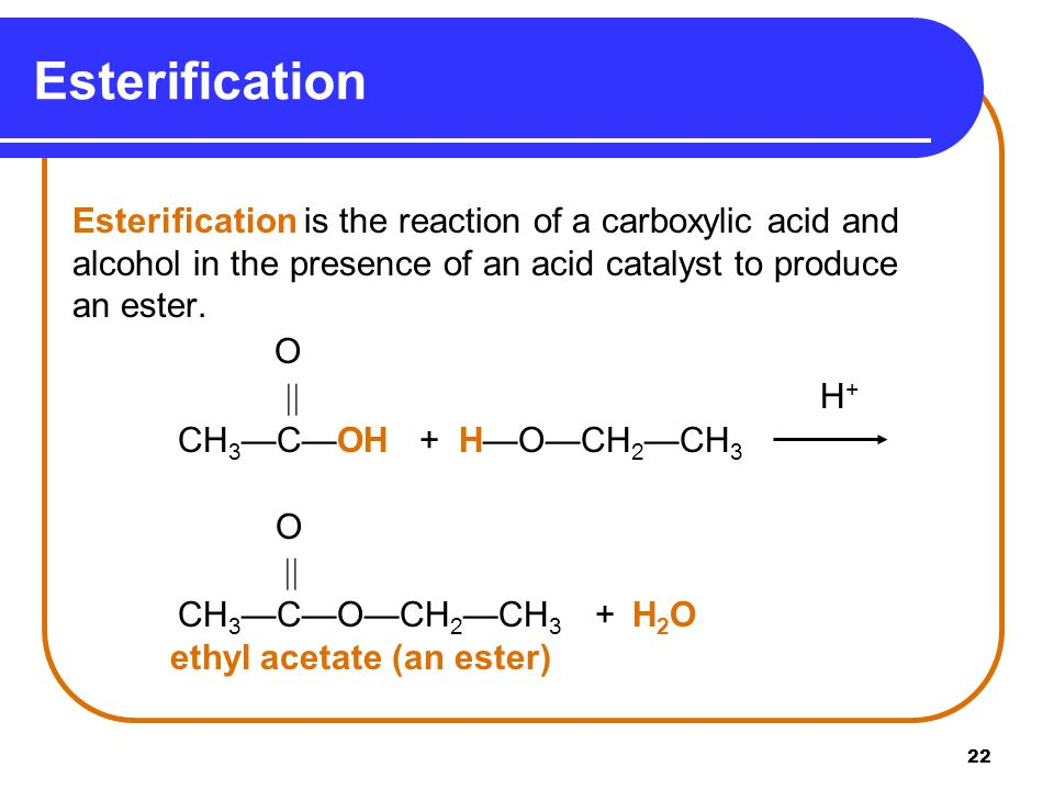 Esterification Esterification is the reaction of a carboxylic acid and alcohol in the presence of an acid catalyst to produce an ester.