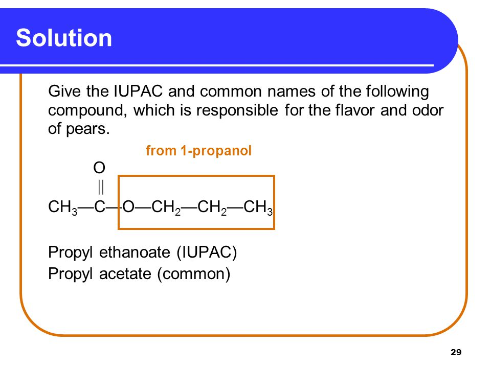 Solution Give the IUPAC and common names of the following compound, which is responsible for the flavor and odor of pears.