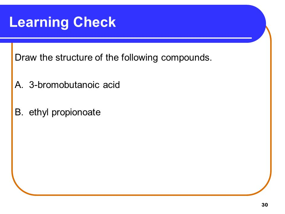 Learning Check Draw the structure of the following compounds.