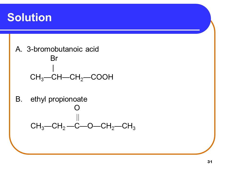 Solution A. 3-bromobutanoic acid Br | CH3—CH—CH2—COOH