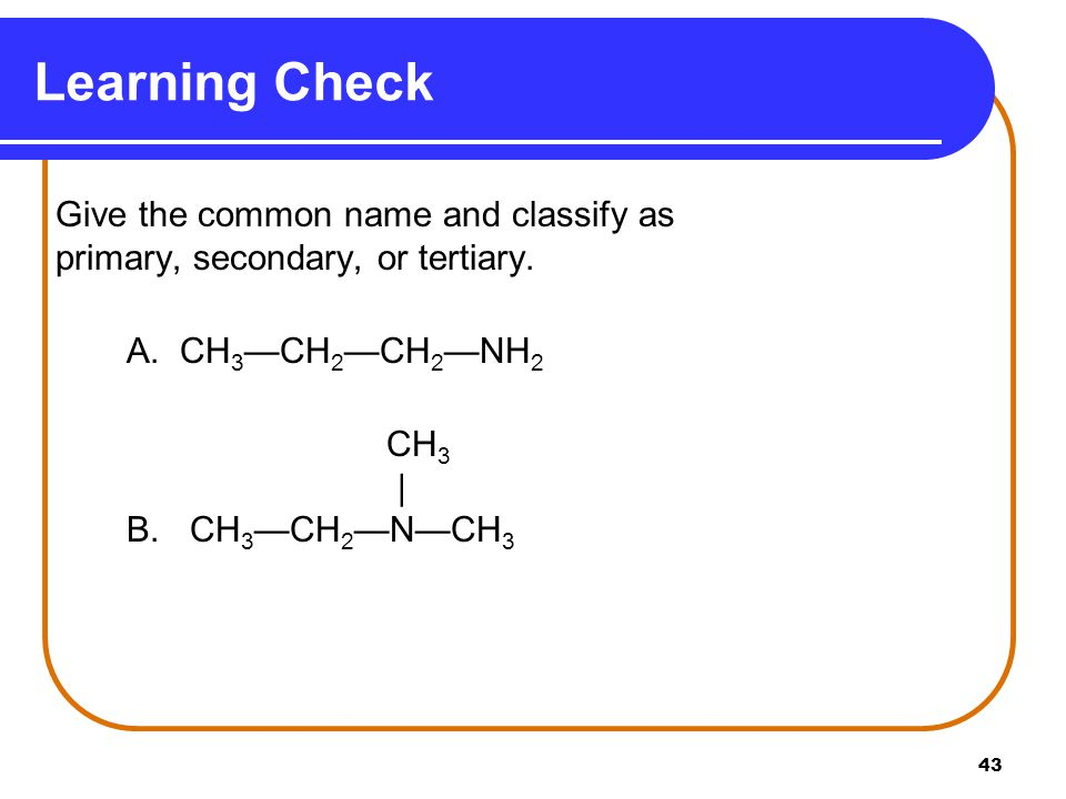 Learning Check Give the common name and classify as