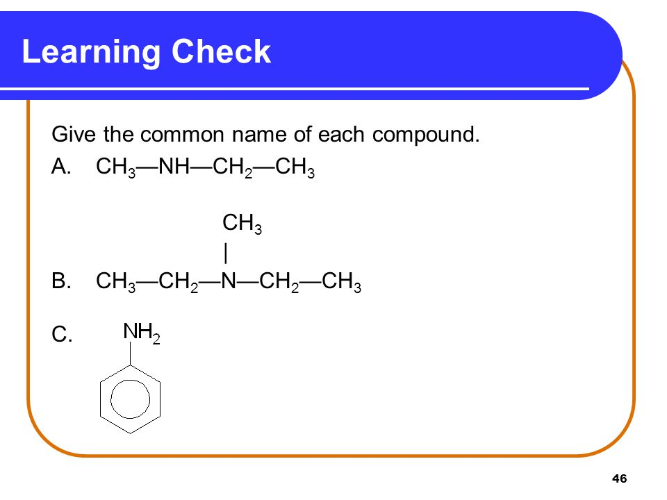 Learning Check Give the common name of each compound.