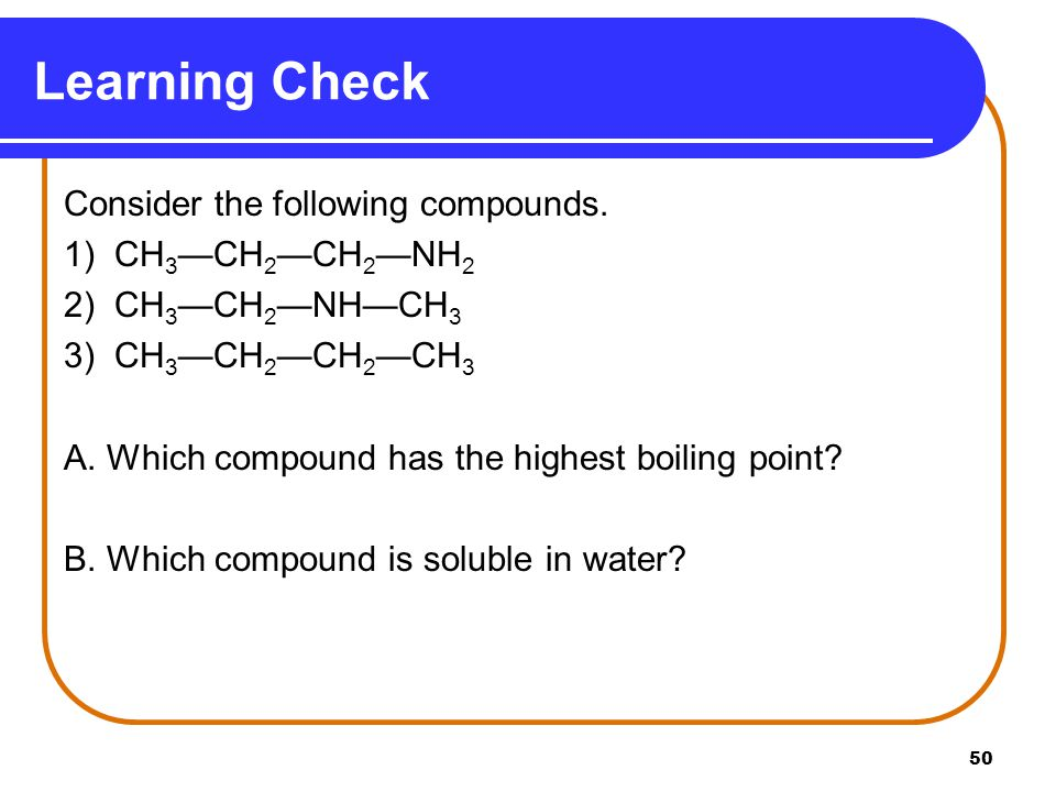 Learning Check Consider the following compounds. 1) CH3—CH2—CH2—NH2