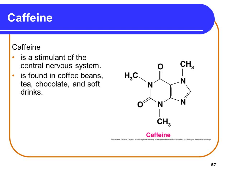Caffeine Caffeine is a stimulant of the central nervous system.