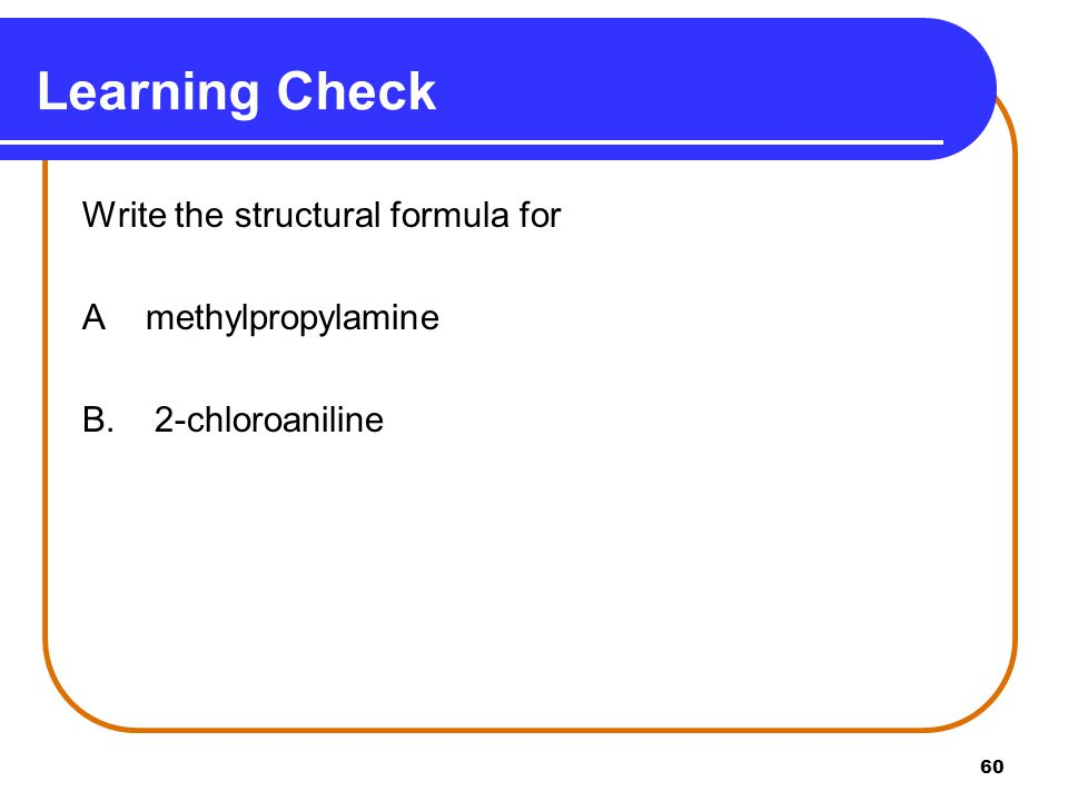 Learning Check Write the structural formula for A methylpropylamine