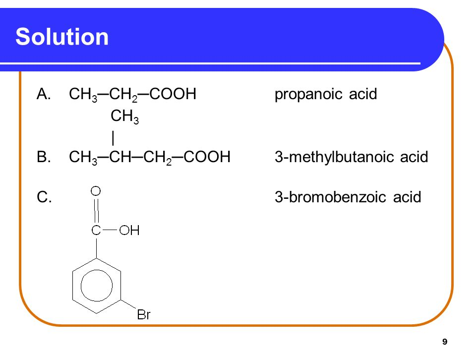 Solution A. CH3─CH2─COOH propanoic acid CH3 |