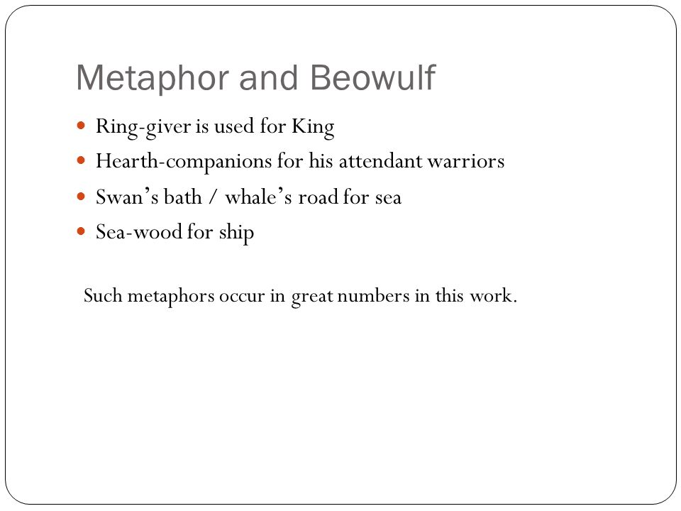 the use of metaphor in the poem beowulf Sutcliff or use the beowulf eddic poetry helpsheet in this pack, to learn  when  you are ready write the titles simile, metaphor, alliteration in your notebook or.