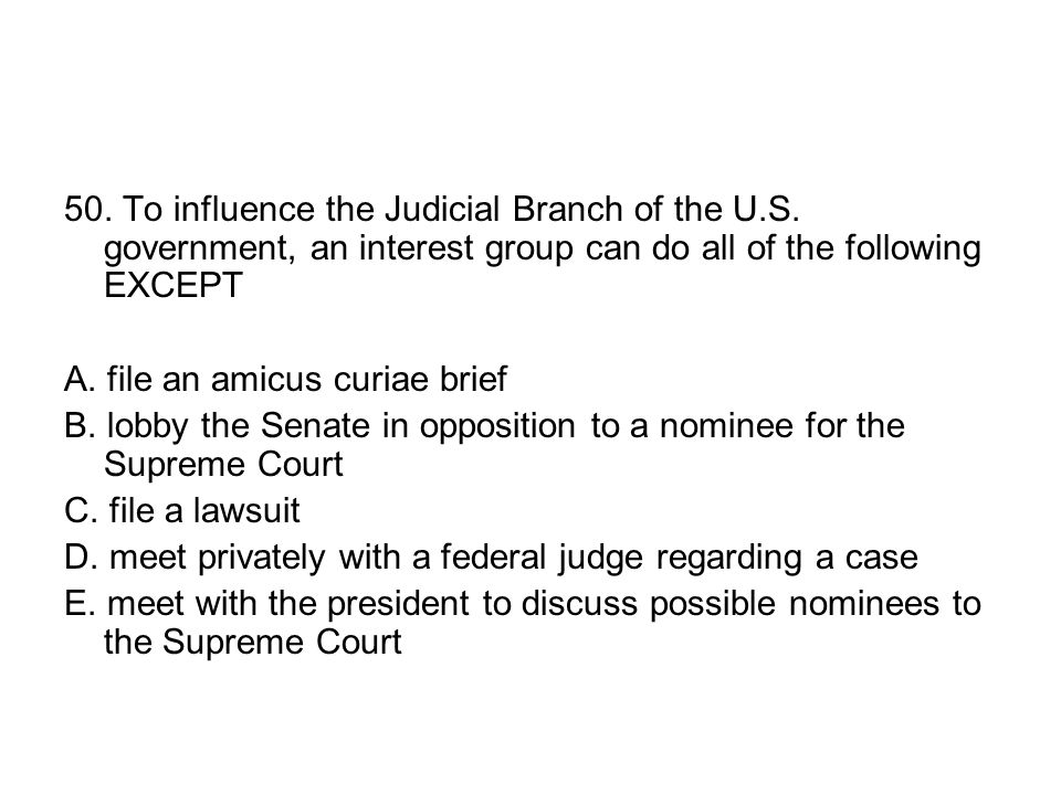 50. To influence the Judicial Branch of the U. S