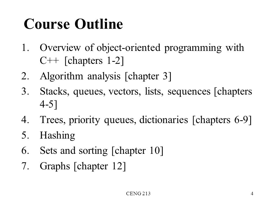 Course Outline Overview of object-oriented programming with C++ [chapters 1-2] Algorithm analysis [chapter 3]