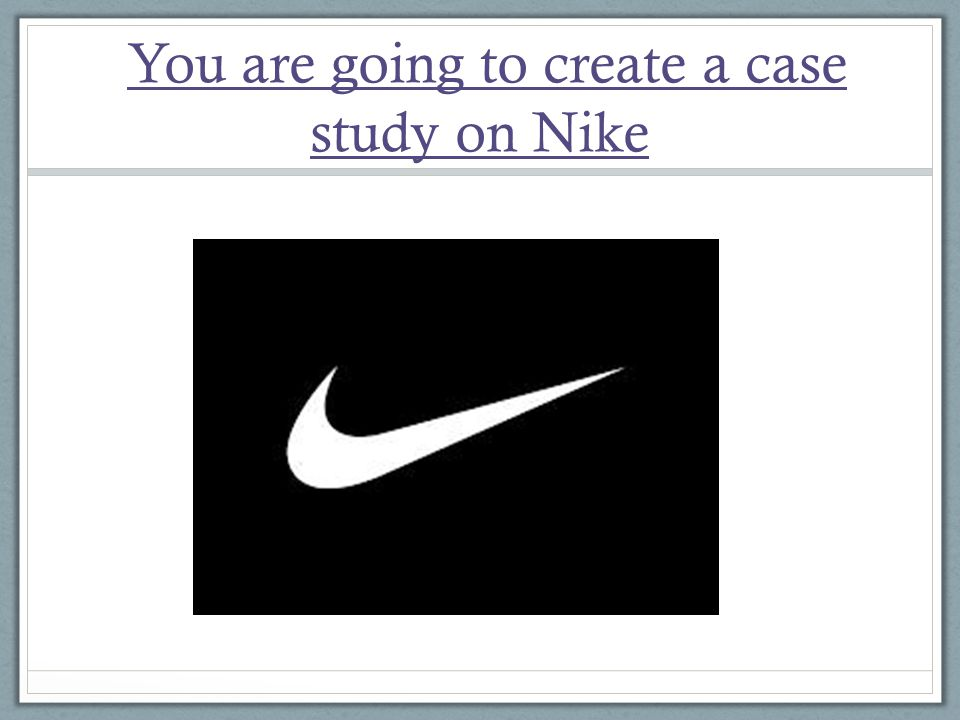 case study of nike company The nike video was pretty clear on the way they went about it all you have to do is look around on the social media (the race takes place on june 7) to measure the effectiveness of this campaign and the number of women who have signed up.