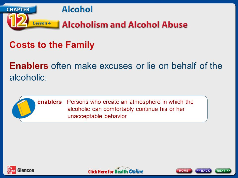 Enablers often make excuses or lie on behalf of the alcoholic.