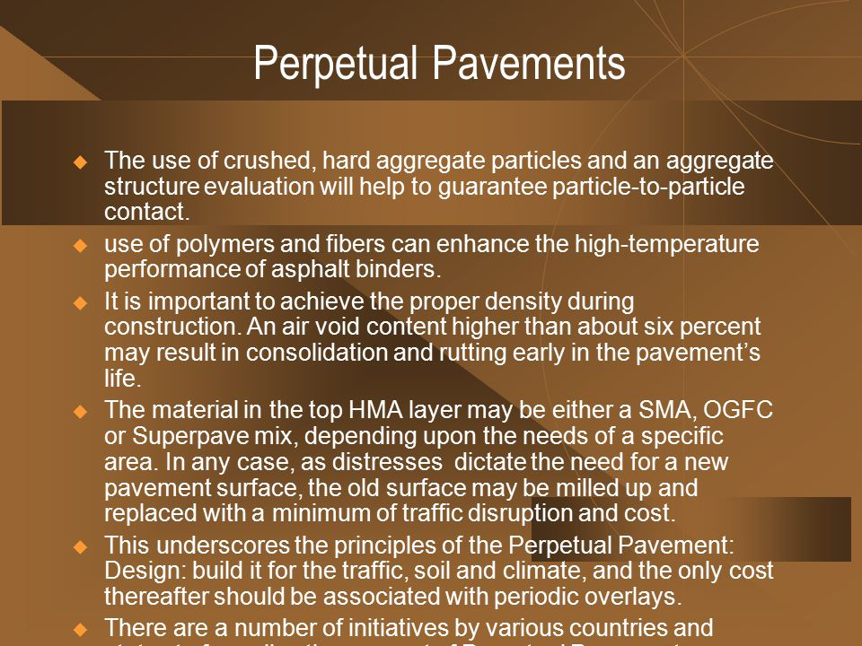 perpetual pavement While no explicit recommendations regarding expected perpetual pavement performance are yet available, this research is expected to provide the engineering community with a wealth of high quality data that is the most.