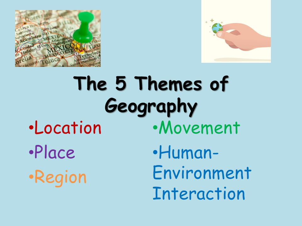 the 5 themes of geography The five themes of geography are just like thisonce you learn about them, you start seeing them everywhere the first step is the knowledge quest here, you'll get to demonstrate your understanding of the five themes.