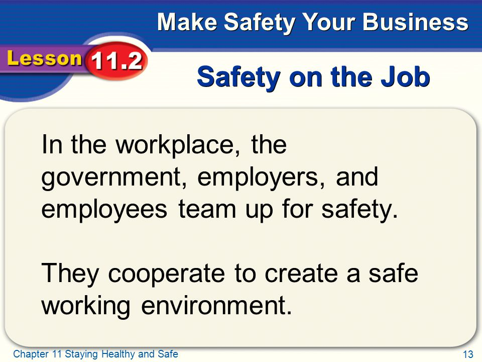Safety on the Job In the workplace, the government, employers, and employees team up for safety.