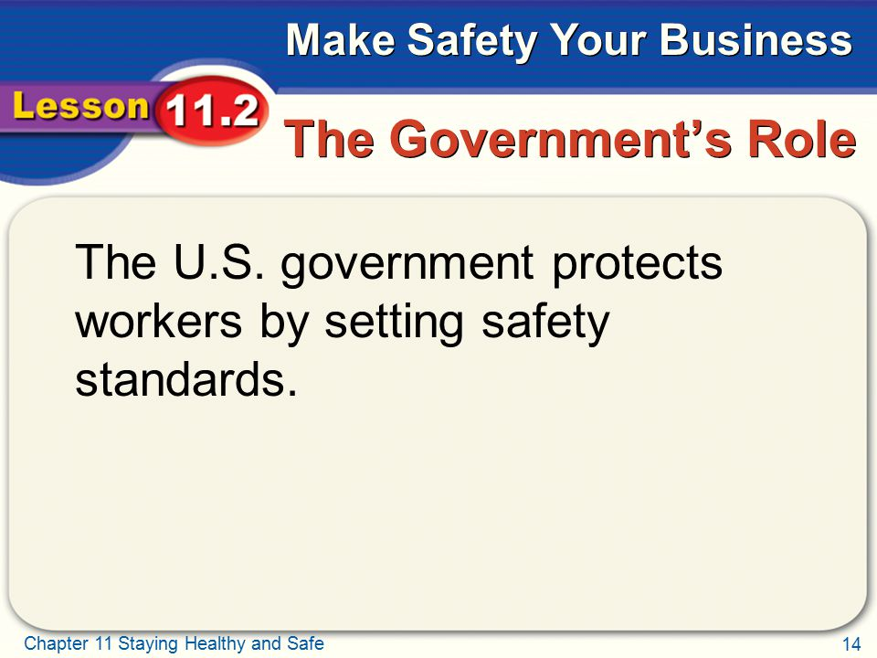 The Government's Role The U.S. government protects workers by setting safety standards.
