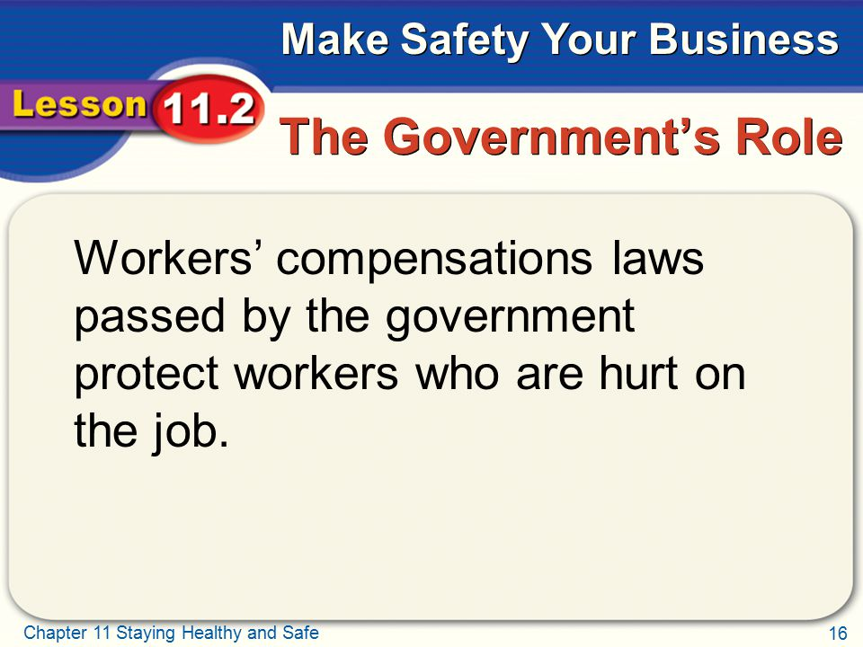 The Government's Role Workers' compensations laws passed by the government protect workers who are hurt on the job.