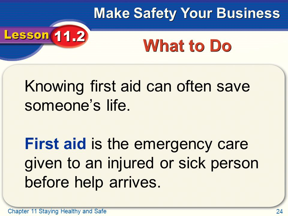 What to Do Knowing first aid can often save someone's life.