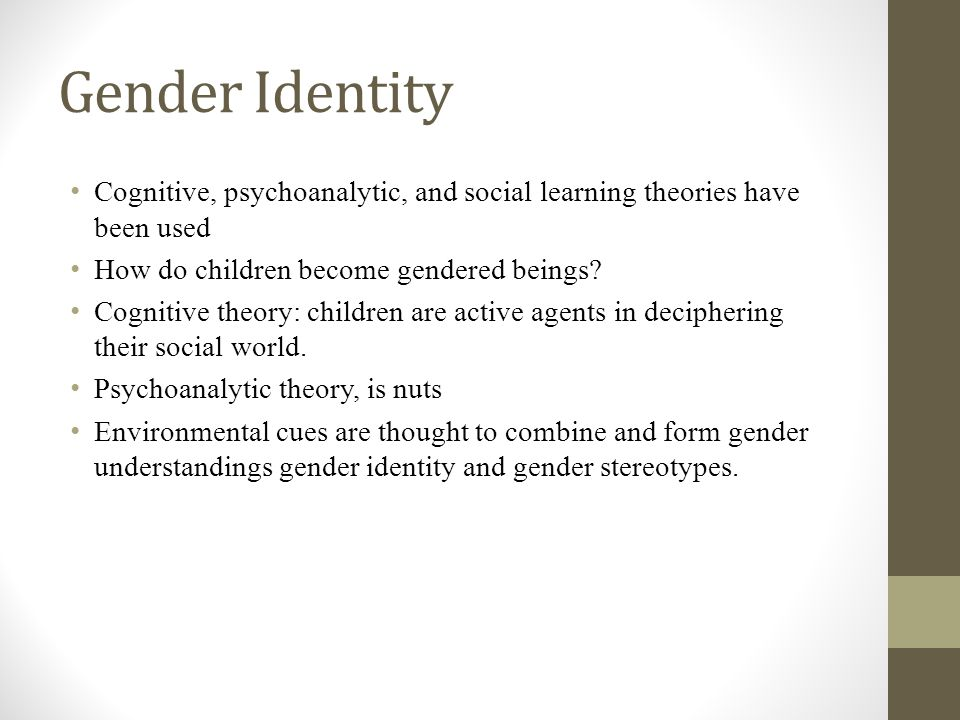 how do children learn gender identity The children in the study were all between 15 and 18 months old interestingly, in both situations the researchers noted no differences in the ways the children acted based on their gender.
