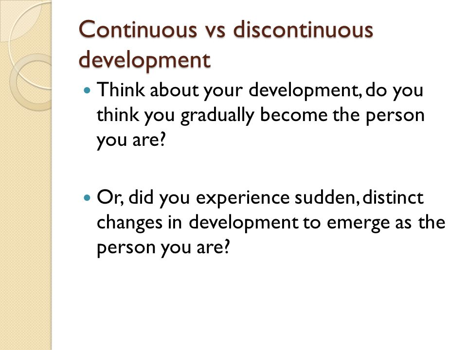 discontinuous vs continuous development Discontinuous and continuous view on development is child development continuous or discontinuous continuous vs discontinuous change - duration.