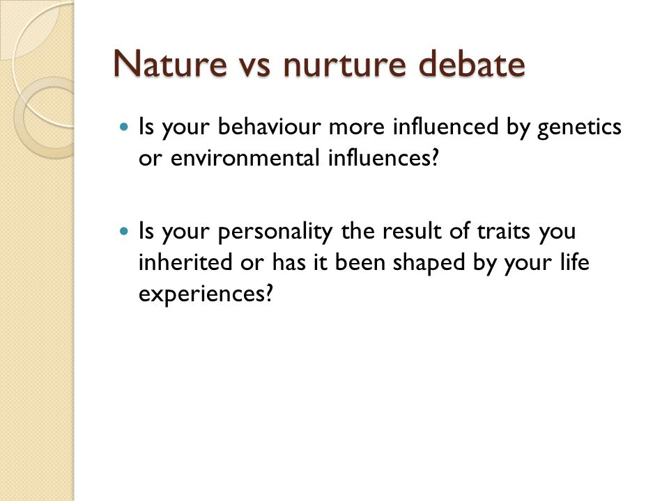 nurture influence of personal experiences Furthermore, personal experience led galton to believe  to the influence of nurture and one's environment as a scientifically viable alternative.