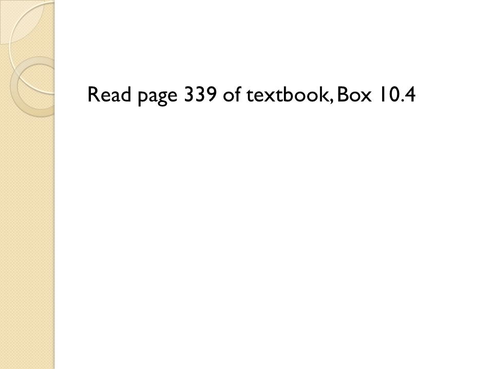 Read page 339 of textbook, Box 10.4