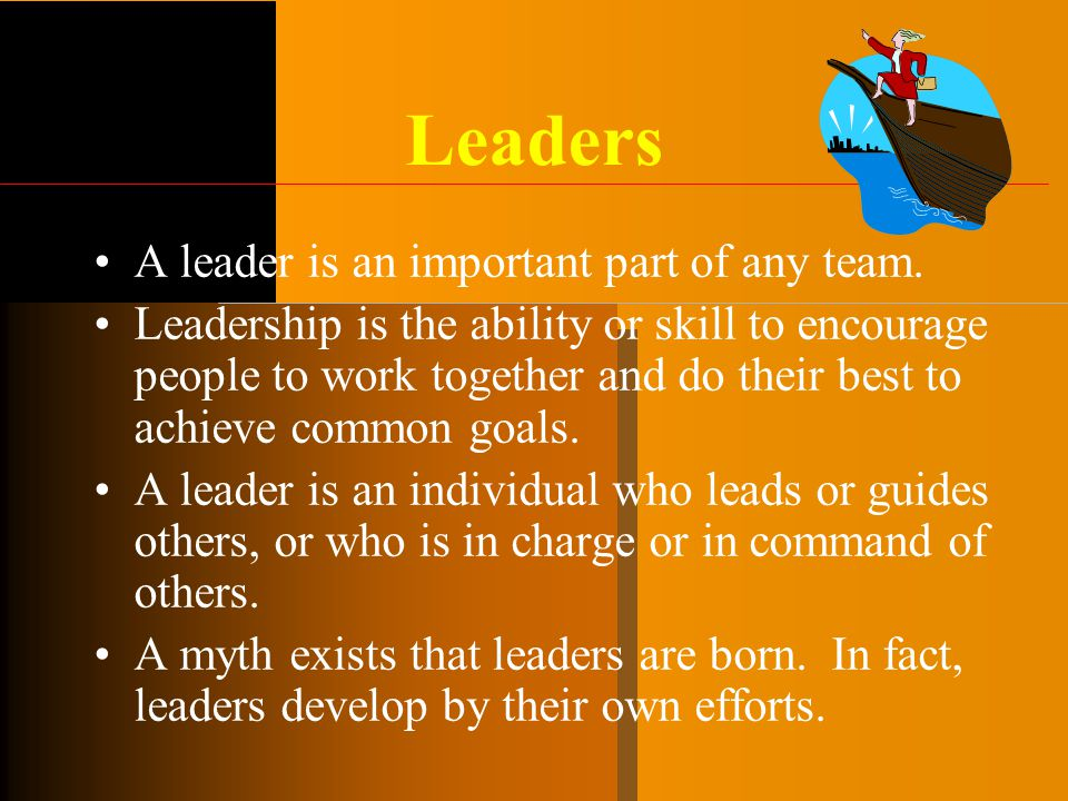 Leaders A leader is an important part of any team.