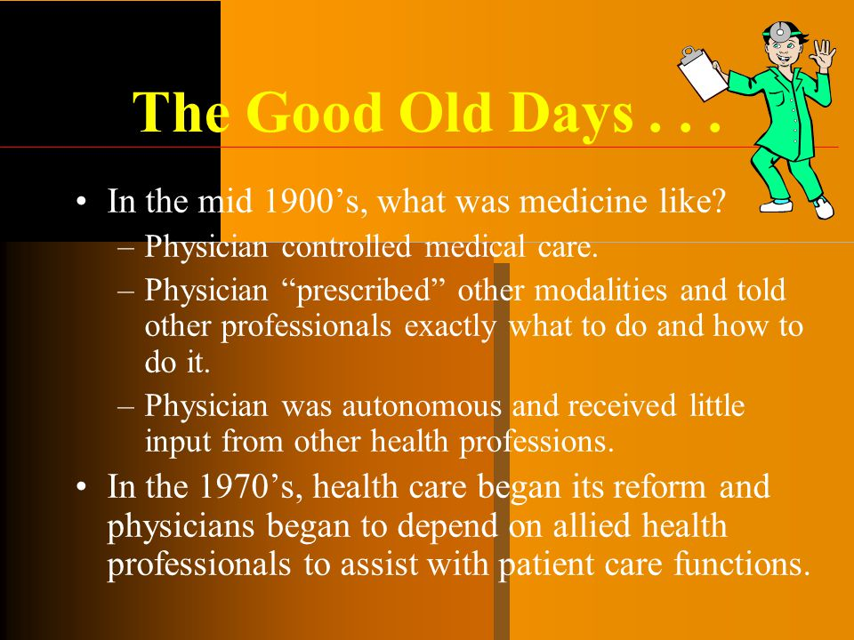 The Good Old Days . . . In the mid 1900's, what was medicine like