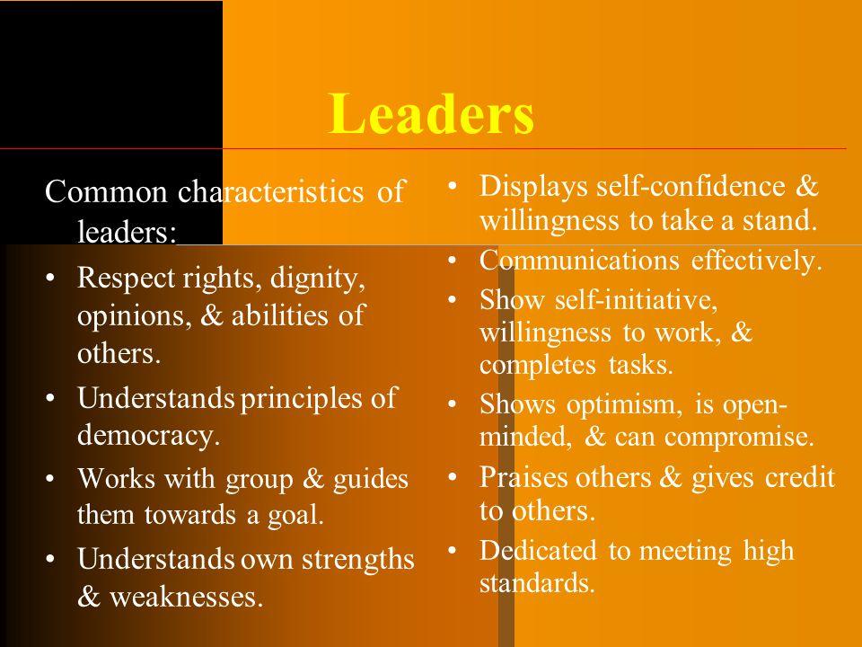 Leaders Common characteristics of leaders: