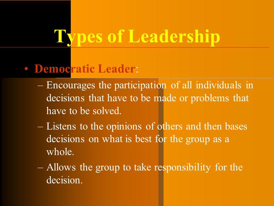 Types of Leadership Democratic Leader: