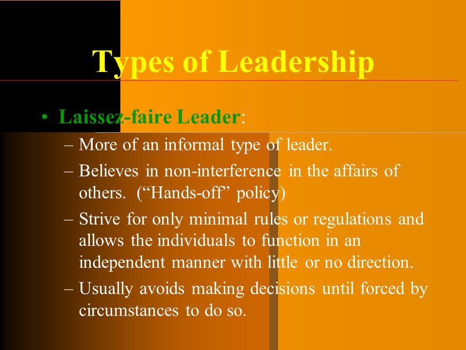 Types of Leadership Laissez-faire Leader: